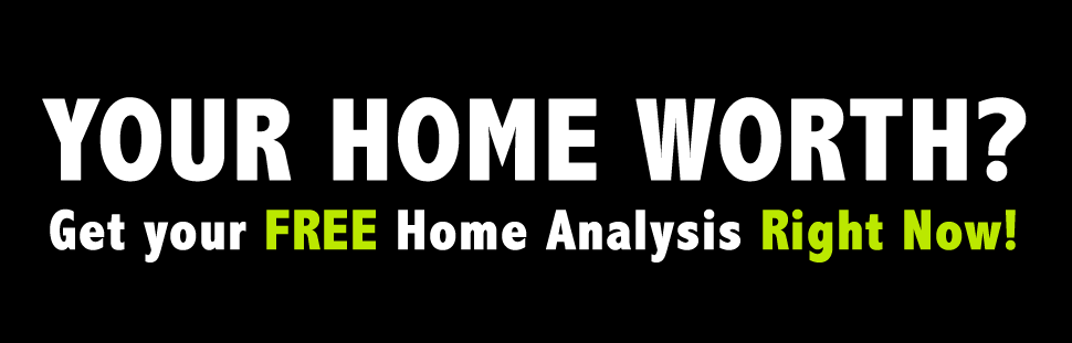 Your Home Worth? Get your FREE Home Analysis Right Now!